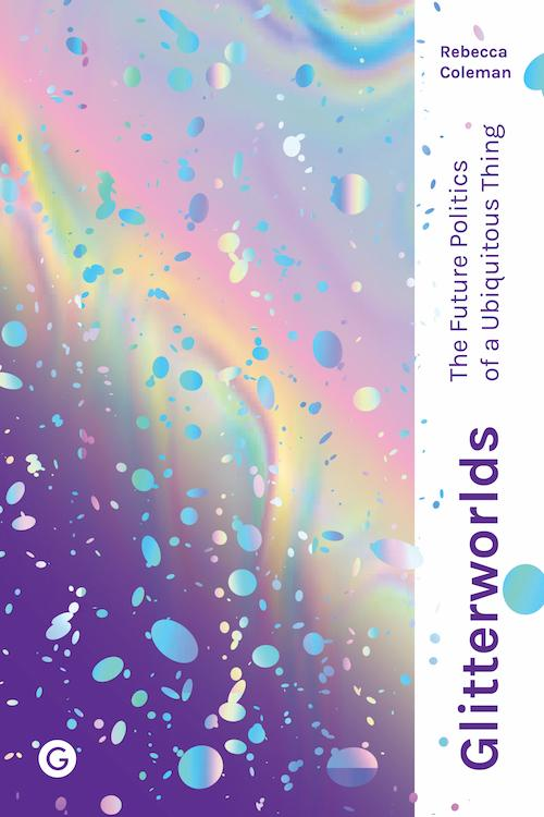 Book cover of Glitterworlds: The Future Politics of a Ubiquitous Thing