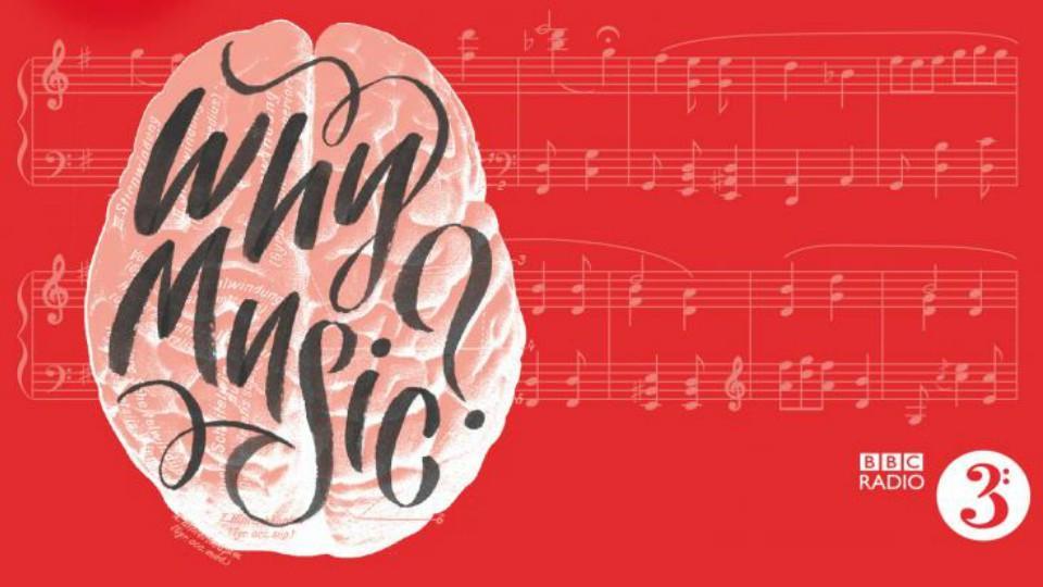 BBC Radio 3 - Why Music?