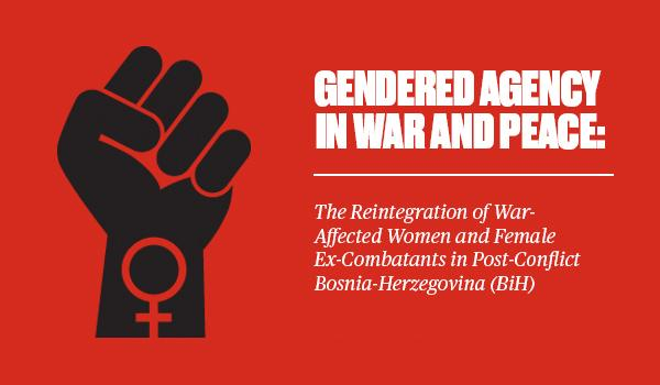 Gendered Agency in War and Peace: The Reintegration of War-Affected Women and Female Ex-Combatants in Post-Conflict Bosnia-Herzegovina (BiH) logo